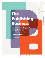 The Publishing Business A Guide to Starting Out and Getting On by Kelvin Smith, Melanie Ramdarshan Bold