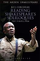 Reading Shakespeare's Soliloquies Text, Theatre, Film by Neil Corcoran