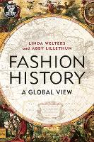 Fashion History A Global View by Linda (University of Rhode Island, USA) Welters, Abby (Montclair State University, USA) Lillethun