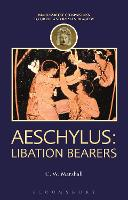 Aeschylus: Libation Bearers by C. W. (Associate Professor, University of British Columbia, Canada) Marshall