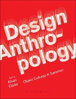 Design Anthropology Object Cultures in Transition by Alison (University of Applied Arts, Vienna, Austria.) Clarke