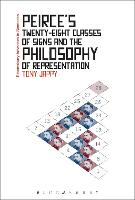 Peirce's Twenty-Eight Classes of Signs and the Philosophy of Representation Rhetoric, Interpretation and Hexadic Semiosis by Tony Jappy