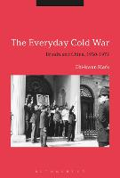 The Everyday Cold War Britain and China, 1950-1972 by Chi-kwan Mark