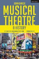 Musical Theatre A History by John (Steinhardt School, New York University, USA) Kenrick