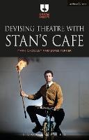Devising Theatre with Stan's Cafe by Mark (De Montfort University, UK) Crossley, James (Artistic Director, Stan's Cafe theatre company, UK) Yarker