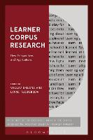 Learner Corpus Research New Perspectives and Applications by Lynne (Senior Research Associate, Lancaster University, UK, Lancaster University, UK) Flowerdew