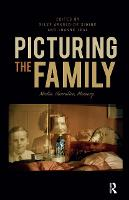 Picturing the Family Media, Narrative, Memory by Silke Arnold-de Simine