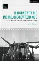 Directing with the Michael Chekhov Technique A Workbook with Video for Directors, Teachers and Actors by Mark Monday
