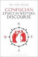 Confucian Ethics in Western Discourse by Wai-Ying (Lingnan University, Hong Kong) Wong