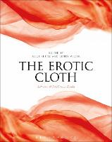 The Erotic Cloth Seduction and Fetishism in Textiles by Alice (Manchester Metropolitan University, UK) Kettle
