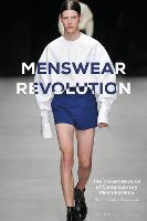Menswear Revolution The Transformation of Contemporary Men's Fashion by Jay McCauley Bowstead