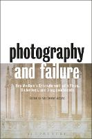 Photography and Failure One Medium's Entanglement with Flops, Underdogs and Disappointments by Kris (University of Mississippi, USA) Belden-Adams