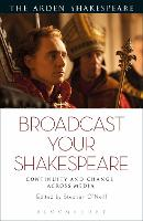 Broadcast your Shakespeare Continuity and Change Across Media by Stephen (National University of Ireland Maynooth, Ireland) O'Neill