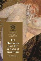 Art Nouveau and the Classical Tradition by Richard (Research Associate, Royal Holloway, University of London, UK) Warren