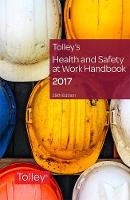 Tolley's Health & Safety at Work Handbook 2017 by An expert team of lawyers and health and safety practitioners