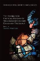 The Edinburgh Critical History of Nineteenth-Century Christian Theology by Daniel Whistler