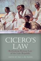 Cicero's Law Rethinking Roman Law of the Late Republic by Paul J. du Plessis
