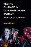 Regime Change in Contemporary Turkey Politics, Rights, Mimesis by Necati Polat