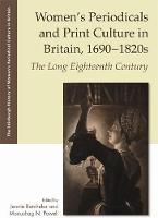 Women'S Periodicals and Print Culture in Britain, 1690-1820s The Long Eighteenth Century by Jennie Batchelor