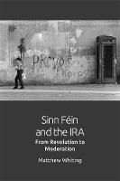 Sinn Fein and the IRA From Revolution to Moderation by Mathew Whiting, Andrea Eckersley, Antonia Pont, Jon Roffe