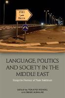 Language, Politics and Society in the Middle East Essays in Honour of Yasir Suleiman by Yonatan Mendel
