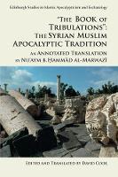 'The Book of Tribulations: the Syrian Muslim Apocalyptic Tradition' An Annotated Translation by Nu'Aym b. Hammad Al-Marwazi by David Cook, Nu'aym b. Hammad al-Marwazi