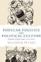 Popular Politics and Political Culture Urban Scotland, 1918-1939 by Malcolm Petrie