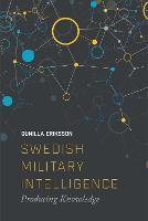 Swedish Military Intelligence Producing Knowledge by Gunilla Erikkson