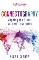 Connectography Mapping the Global Network Revolution by Parag Khanna