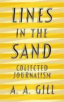 Lines in the Sand Collected Journalism by Adrian Gill