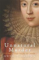 Unnatural Murder: Poison In The Court Of James I The Overbury Murder by Anne Somerset