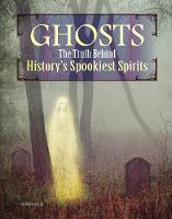 Ghosts The Truth Behind History's Spookiest Spirits by Rebecca Felix