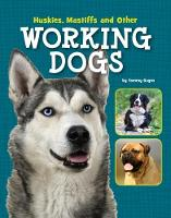 Huskies, Mastiffs and Other Working Dogs by Tammy Gagne