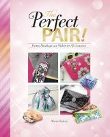 The Perfect Pair! Purses, Handbags and Wallets for All Occasions by Marne Ventura