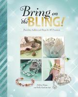 Bring on the Bling! Bracelets, Anklets and Rings for All Occasions by Debbie Kachidurian, Megan Kachidurian, Kelly Kachidurian