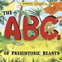 A Dinosaur Alphabet The ABCs of Prehistoric Beasts! by Michelle M. Hasselius