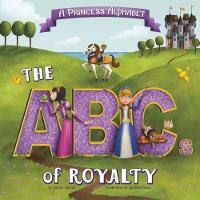 A Princess Alphabet The ABCs of Royalty! by Jaclyn Jaycox
