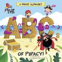 A Pirate Alphabet The ABCs of Piracy! by Anna Butzer