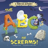 A Monster Alphabet The ABCs of Screams! by Gillia M. Olson