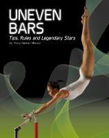 Uneven Bars Tips, Rules, and Legendary Stars by Tracy Nelson Maurer