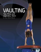 Vaulting Tips, Rules, and Legendary Stars by Tracy Nelson Maurer