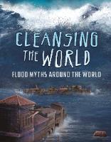 Cleansing the World Flood Myths Around the World by Blake Hoena