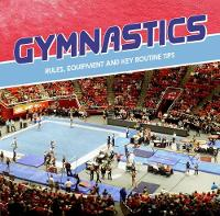 Gymnastics Rules, Equipment and Key Routine Tips by Tracy Nelson Maurer
