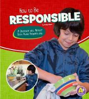 How to Be Responsible A Question and Answer Book About Responsibility by Emily James