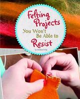 Felting Projects You Won't Be Able to Resist by Shalana Frisby