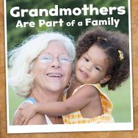 Grandmothers Are Part of a Family by Lucia Raatma