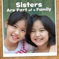Sisters Are Part of a Family by Lucia Raatma
