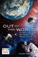 Out of This World! Answers to Questions About Space by Isabel Thomas