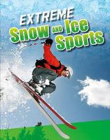 Extreme Snow and Ice Sports by Erin K. Butler
