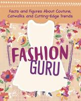 Fashion Guru Facts and Figures About Couture, Catwalks and Cutting-Edge Trends by Rebecca Rissman